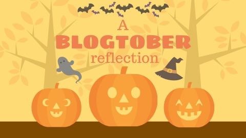 A Blogtober Reflection